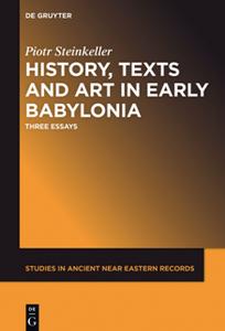 History, Texts and Art in Early Babylonia : Three Essays