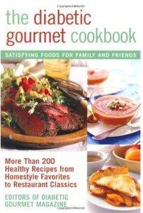 The Diabetic Gourmet Cookbook: More Than 200 Healthy Recipes from Homestyle Favorites to Restaurant Classics (repost)