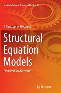 Structural Equation Models: From Paths to Networks (Studies in Systems, Decision and Control) [Repost]
