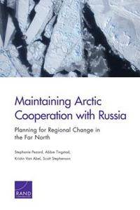 Maintaining Arctic Cooperation with Russia : Planning for Regional Change in the Far North