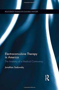 Electroconvulsive Therapy in America: The Anatomy of a Medical Controversy