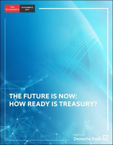 The Economist (Intelligence Unit) - The Future is Now : How Ready is Treasury ? (2018)