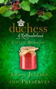 The Duchess of Northumberland's Little Book of Jams, Jellies and Preserves (repost)