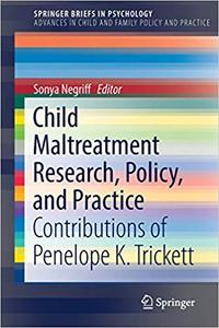 Child Maltreatment Research, Policy, and Practice: Contributions of Penelope K. Trickett