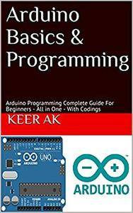 Arduino Basics & Programming for Beginners with Internet of Things projects