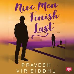 «Nice Men Finish Last» by Pravesh Vir Siddhu