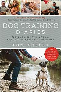Dog Training Diaries: Proven Expert Tips & Tricks to Live in Harmony with Your Dog