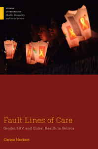 Fault Lines of Care : Gender, HIV, and Global Health in Bolivia
