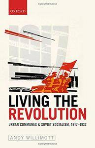Living the Revolution: Urban Communes & Soviet Socialism, 1917-1932