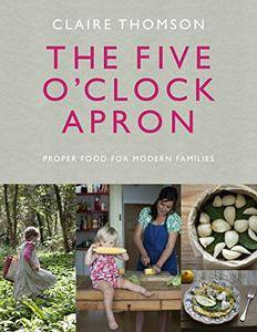 The Five O'Clock Apron: Proper Food for Modern Families (repost)