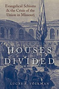 Houses Divided: Evangelical Schisms and the Crisis of the Union in Missouri