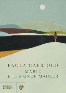 Paola Capriolo - Marie e il signor Mahler