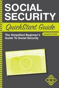 Social Security: QuickStart Guide - The Simplified Beginner's Guide to Social Security, Updated for 2016