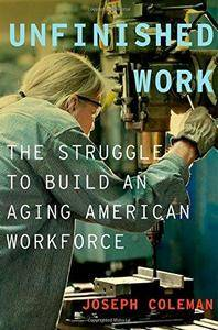 Unfinished Work: The Struggle to Build an Aging American Workforce (Repost)