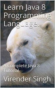 Learn Java 8 Programming Language: A Complete Java 8 Tutorial