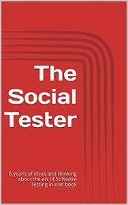 The Social Tester: 8 year's of ideas and thinking about the art of Software Testing