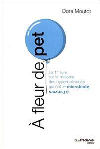"""Dora Moutot, """"À fleur de pet : Le 1er livre sur la maladie des hyperballonnés qui ont le microbiote à l'envers"""""""