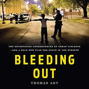 Bleeding Out: The Devastating Consequences of Urban Violence - and a Bold New Plan for Peace in the Streets [Audiobook]