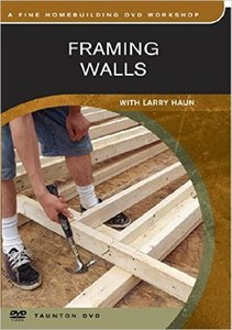 Framing Walls with Larry Haun - Fine Homebuilding DVD Workshop