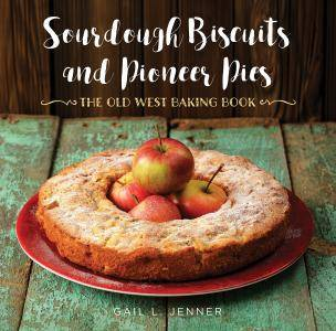 Sourdough Biscuits and Pioneer Pies: The Old West Baking Book