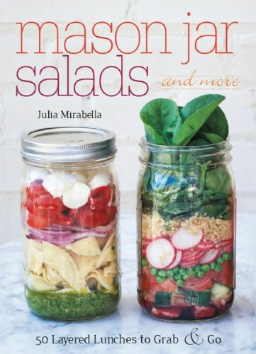 Mason Jar Salads and More: 50 Layered Lunches to Grab and Go (repost)
