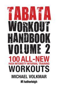 Tabata Workout Handbook, Volume 2: More than 100 All-New, High Intensity Interval Training Workouts for All Fitness Levels