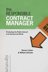 The Responsible Contract Manager: Protecting the Public Interest in an Outsourced World (Public Management and Change)