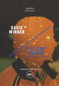 David Winner - Brilliant orange. Il genio nevrotico del calcio olandese