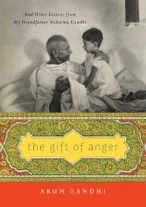 «The Gift of Anger: And Other Lessons from My Grandfather Mahatma Gandhi» by Arun Gandhi