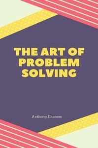 «The Art of Problem Solving» by Anthony Ekanem