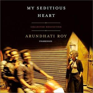 My Seditious Heart: Collected Nonfiction [Audiobook]