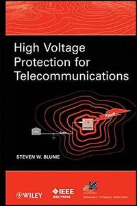 High Voltage Protection for Telecommunications (IEEE Press Series on Power Engineering) (Repost)