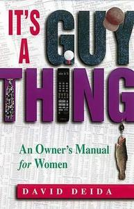 It's A Guy Thing: A Owner's Manual for Women (Repost)