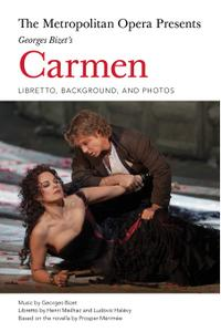 The Metropolitan Opera Presents: Georges Bizet's Carmen: Libretto, Background and Photos