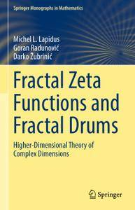 Fractal Zeta Functions and Fractal Drums: Higher-Dimensional Theory of Complex Dimensions