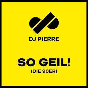 DJ Pierre - So Geil! (die 90er) (2019)