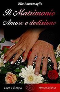 Elle Razzamaglia - Il Matrimonio. Amore e dedizione