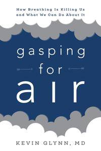 Gasping for Air: How Breathing Is Killing Us and What We Can Do about It