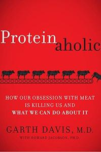 Proteinaholic: How Our Obsession with Meat Is Killing Us and What We Can Do About It (Repost)