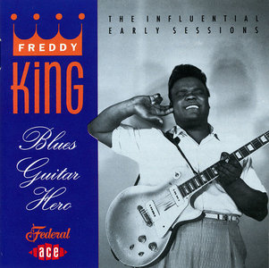Freddy King - Blues Guitar Hero: The Influential Early Sessions (1993) [Re-Up]