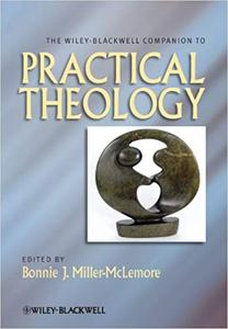 The Wiley Blackwell Companion to Practical Theology