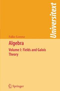 Algebra: Volume I: Fields and Galois Theory (Repost)