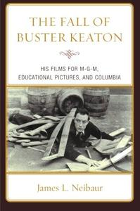 The Fall of Buster Keaton: His Films for Mgm, Educational Pictures, and Columbia (Repost)