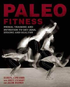 Paleo Fitness: Primal Training and Nutrition to Get Lean, Strong and Healthy