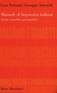Luca Serianni, Giuseppe Antonelli - Manuale di linguistica italiana. Storia, attualità, grammatica (2011)