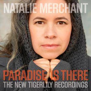 Natalie Merchant - Paradise Is There: The New Tigerlily Recordings (2015) [Official Digital Download]