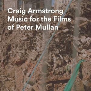 Craig Armstrong - Music For The Films Of Peter Mullan (2019)