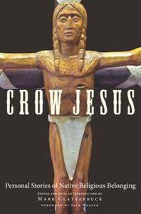 Crow Jesus : Personal Stories of Native Religious Belonging