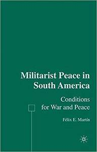 Militarist Peace in South America: Conditions for War and Peace