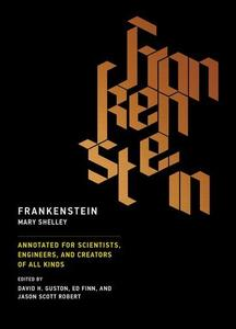 Frankenstein: Annotated for Scientists, Engineers, and Creators of All Kinds (The MIT Press)